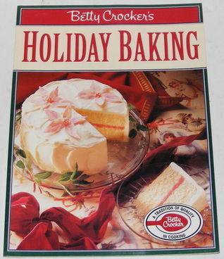 Betty Crockers Holiday Baking  by  Betty Crocker