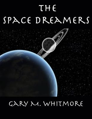 The Space Dreamers Gary M. Whitmore