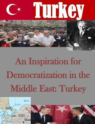An Inspiration for Democratization in the Middle East: Turkey  by  Naval Postgraduate School