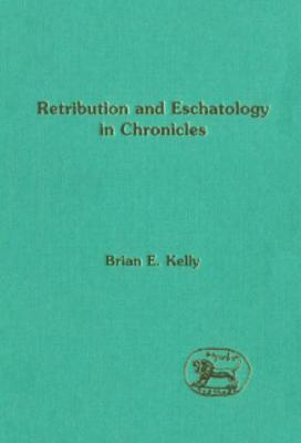 Retribution and Eschatology in Chronicles Brian E. Kelly