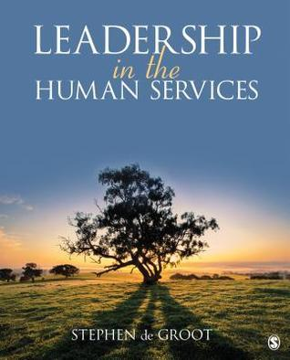 Leadership in the Human Services  by  Stephen G. De Groot