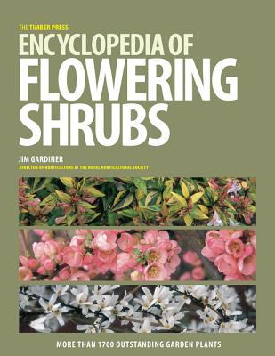 The Timber Press Encyclopedia of Flowering Shrubs  by  Jim Gardiner