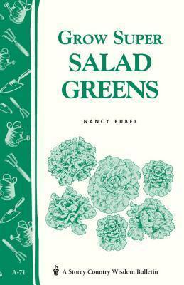 Grow Super Salad Greens: Storeys Country Wisdom Bulletin A-71  by  Nancy Bubel