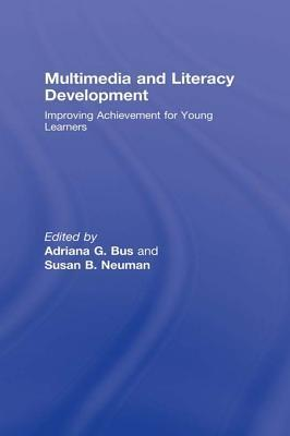 Multimedia and Literacy Development: Improving Achievement for Young Learners Adriana G. Bus