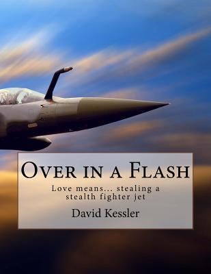 Over in a Flash: Love Means... Stealing an Advanced Fighter Jet David  Kessler