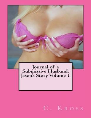 Journal of a Submissive Husband: Jasons Story Volume 1 Candy Kross