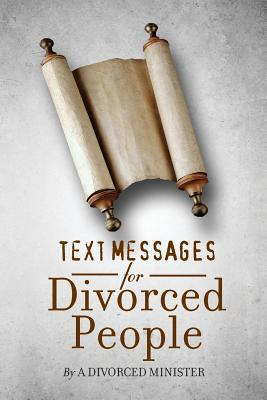 Text Messages for Divorced People: By a Divorced Minister Divorced Minister
