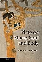 Plato on Music, Soul and Body Francesco Pelosi