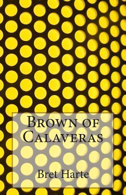 Brown of Calaveras  by  Bret Harte
