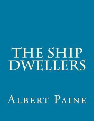 The Ship Dwellers Albert Bigelow Paine