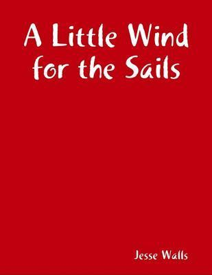A Little Wind for the Sails  by  Jesse Walls