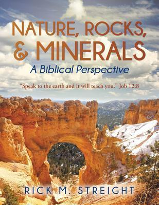 Nature, Rocks, and Minerals: A Biblical Perspective Rick M Streight