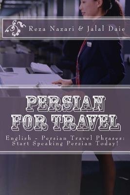 Persian for Travel: English - Persian Travel Phrases: Start Speaking Persian Today!  by  Reza Nazari