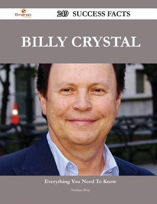Billy Crystal 249 Success Facts - Everything You Need to Know about Billy Crystal  by  Nathan Bray