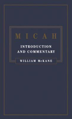 Micah: Introduction and Commentary  by  William McKane