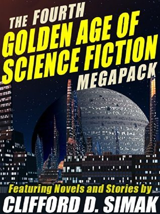 The Fourth Golden Age of Science Fiction Megapack: Clifford D. Simak  by  Clifford D. Simak