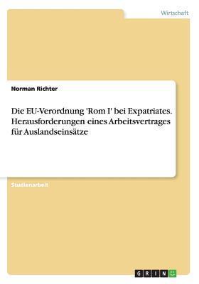 Die Eu-Verordnung Rom I Bei Expatriates. Herausforderungen Eines Arbeitsvertrages Fur Auslandseinsatze  by  Norman Richter