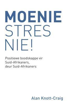 Moenie Stres Nie!: Positiewe Boodskappe Vir Suid-Afrikaners, Deur Suid-Afrikaners Alan Knott-Craig