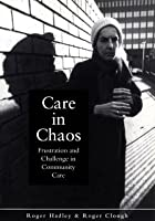 Care in Chaos  by  Roger Hadley