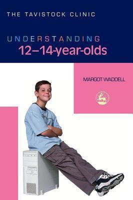 Understanding 12-14-Year-Olds Margot Waddell