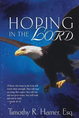 Hoping in the Lord Esq Timothy R Harner