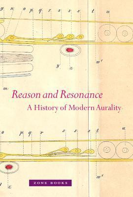 Reason and Resonance: A History of Modern Aurality Veit Erlmann