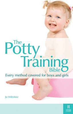 The Potty Training Bible: The Only Impartial Guide to All Your Potty Training Options - For Boys and Girls  by  Jo Wiltshire