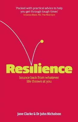 Resilience: Bounce Back from Whatever Life Throws at You  by  Jane   Clarke