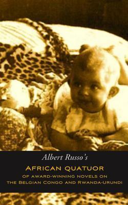 African Quatuor of Award-Winning Novels on the Belgian Congo and Rwanda-Urundi Albert Russo