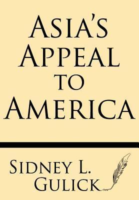 Asias Appeal to America Sidney L Gulick