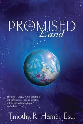 The Promised Land  by  Esq Timothy R Harner