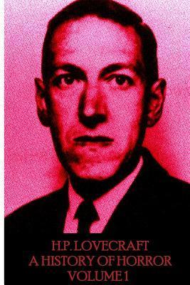 HP Lovecraft - A History in Horror - Volume 1: The World Is Indeed Comic, But the Joke Is on Mankind.  by  H.P. Lovecraft