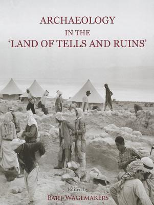 Archaeology in the Land of Tells and Ruins: A History of Excavations in the Holy Land Inspired the Photographs and Accounts of Leo Boer by Bart Wagemakers