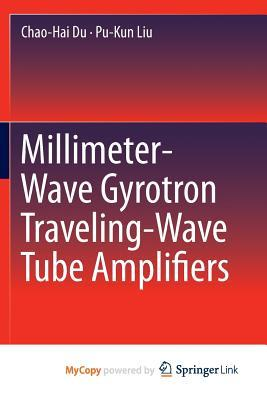 Millimeter-Wave Gyrotron Traveling-Wave Tube Amplifiers  by  Chao-Hai Du