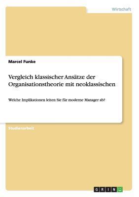 Vergleich Klassischer Ansatze Der Organisationstheorie Mit Neoklassischen Marcel Funke
