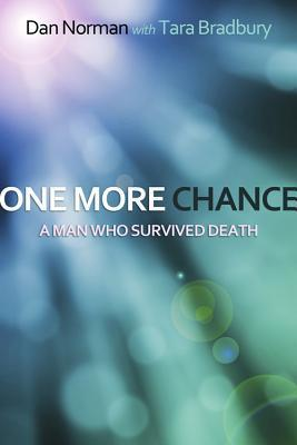 One More Chance: A Man Who Survived Death Dan Norman
