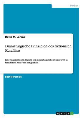 Dramaturgische Prinzipien Des Fiktionalen Kurzfilms  by  David M. Lorenz