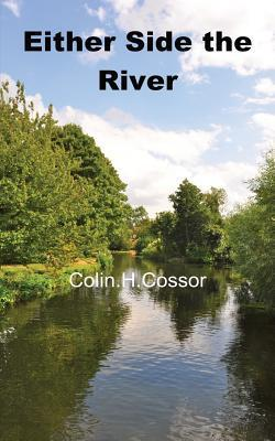 Either Side the River  by  Colin Huntley Cossor