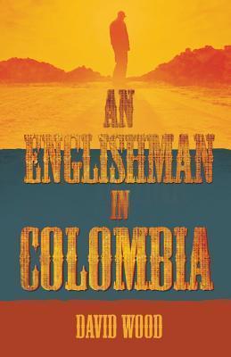 An Englishman in Colombia David      Wood