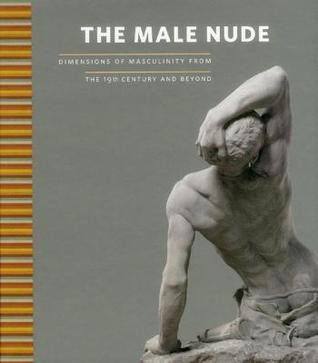 The Male Nude: Dimensions of Masculinity from the 19th Century and Beyond Agust Arteaga