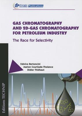 Gas Chromatography and 2D-Gas Chromatography for Petroleum Industry: The Race for Selectivity  by  E. Bertonici