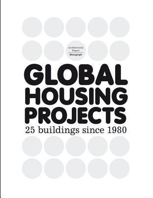 Global Housing Projects: 25 Buildings Since 1980  by  Josep Lluis Mateo