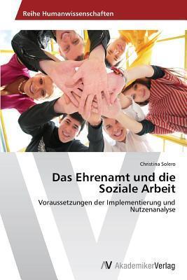 Das Ehrenamt Und Die Soziale Arbeit  by  Solero Christina