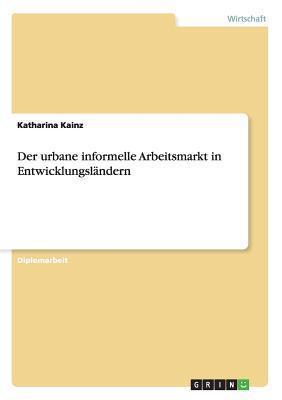 Der Urbane Informelle Arbeitsmarkt in Entwicklungslandern Katharina Kainz
