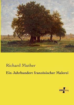 Ein Jahrhundert Franzosischer Malerei Richard Muther
