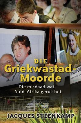 Die Griekwastad Moorde: Die Misdaad Wat Suid-Afrika Geruk Het Jacques Steenkamp