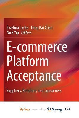 E-Commerce Platform Acceptance: Suppliers, Retailers, and Consumers  by  Ewelina Lacka