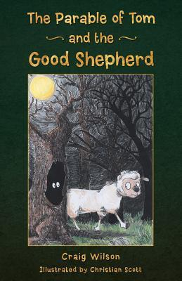 The Parable of Tom and the Good Shepherd Craig Wilson
