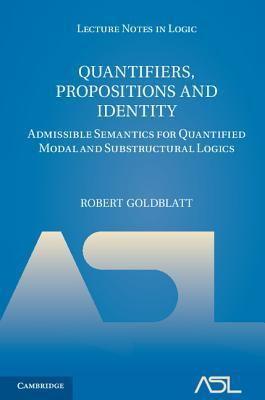 Quantifiers, Propositions and Identity: Admissible Semantics for Quantified Modal and Substructural Logics Robert Goldblatt