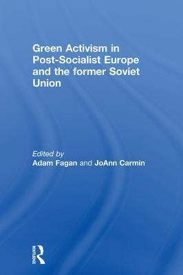 Green Activism in Post-Socialist Europe and the Former Soviet Union  by  Adam Fagan